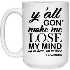 Y'all Gon' Make Me Lose My Mind Teachers Coffee Mug