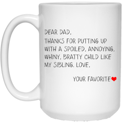 Dear Dad Thanks for Putting Up With a Spoiled Annoying Whiny Bratty Child Like My Sibling Mug