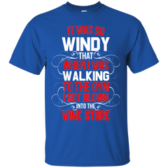 It Was So Windy That When I Was Walking To The Gym I Got Blown Into The Wine Store T-shirt