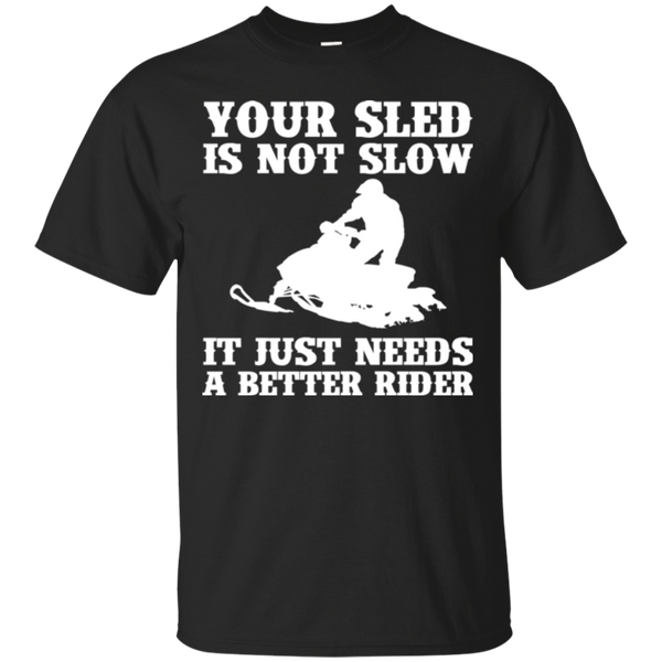 Your Sled Is Not Slow It Just Needs A Better Rider Snowmobile T-shirt