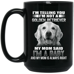 I'm Telling You I'm Not A Golden Retriever My Mom Said I'm A Baby Coffee Mug