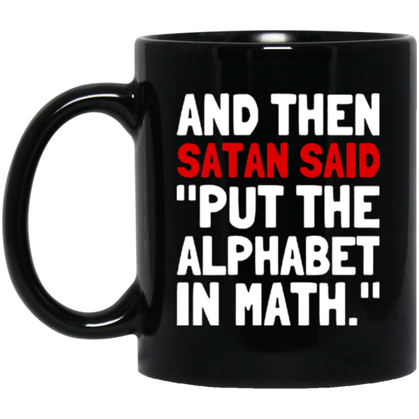 And Then Satan Said Put The Alphabet In Math Coffee Mug