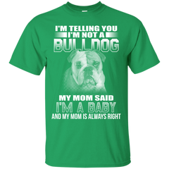 I'm Telling You I'm Not A Bulldog My Mom Said I'm A Baby T-shirt