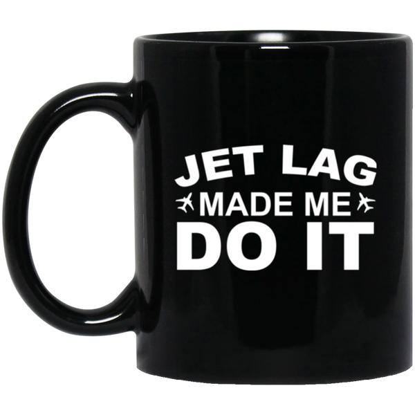 Jet Lag Made Me Do It Coffee Mug