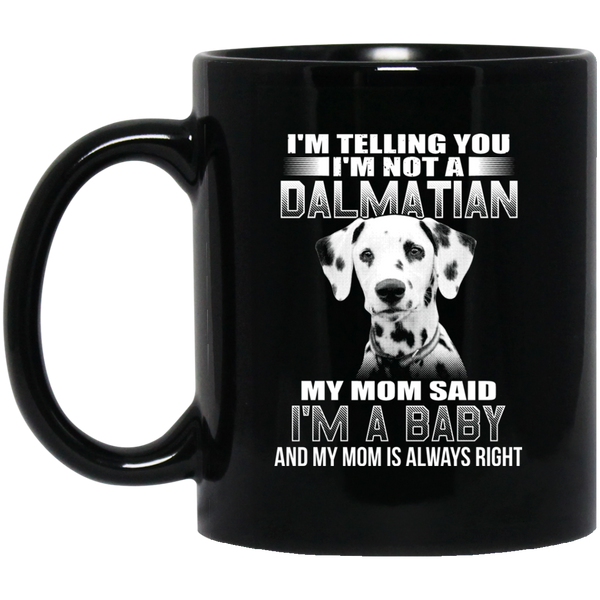 I'm Telling You I'm Not A Dalmatian My Mom Said I'm A Baby Coffee Mug