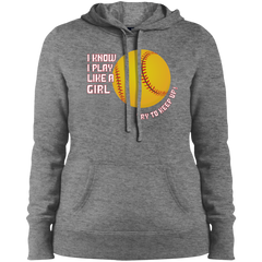 I Know I Play Like a Girl Softball Hoodie
