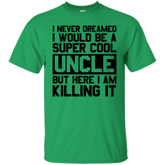 I Never Dreamed I Would Be A Super Cool Uncle T-shirt