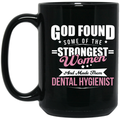 God Found Some Of The Strongest Women And Made Them Dental Hygienist Coffee Mug