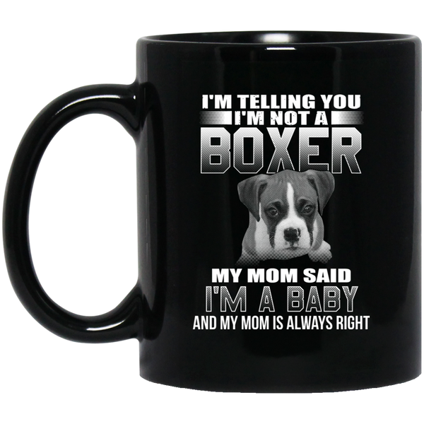 I'm Telling You I'm Not A Boxer My Mom Said I'm A Baby Coffee Mug