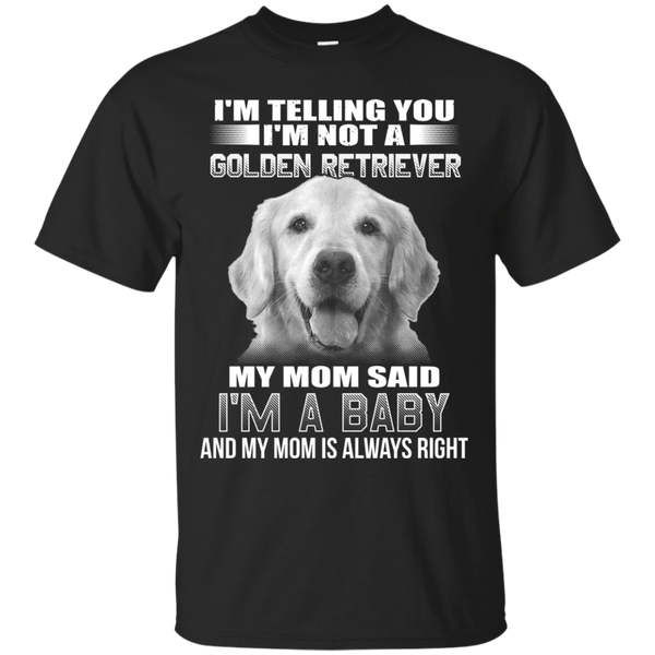 I'm Telling You I'm Not A Golden Retriever My Mom Said I'm A Baby T-shirt