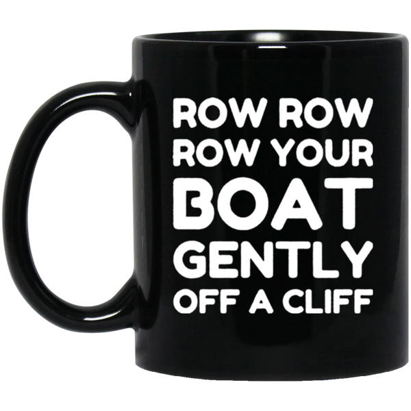 Row Row Row Your Boat Gently Off A Cliff Coffee Mug