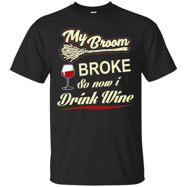 My Broom Broke So Now I Drink Wine T-shirt