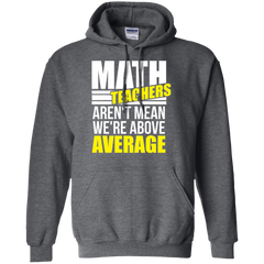 Math Teachers Aren't Mean We're Above Average T-shirt