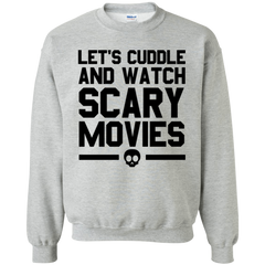 Let's Cuddle And Watch Scary Movies Sweatshirt