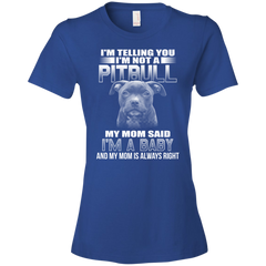 I'm Telling You I'm Not A Pit Bull My Mom Said I'm A Baby T-shirt