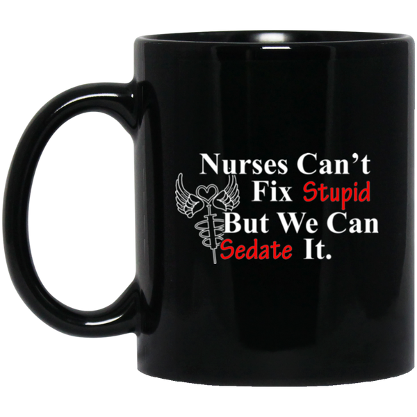 Nurses Can't Fix Stupid But We Can Sedate It Coffee Mug