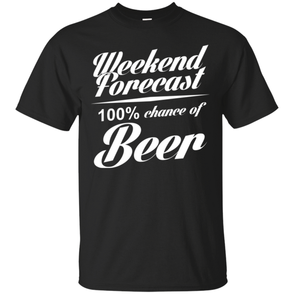 Weekend Forecast 100% Chance of Beer T-shirt