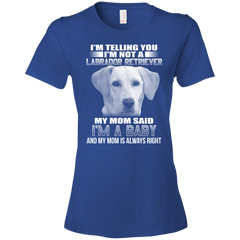 I'm Telling You I'm Not A Labrador Retriever My Mom Said I'm A Baby T-shirt