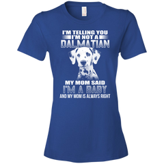 I'm Telling You I'm Not A Dalmatian My Mom Said I'm A Baby T-shirt