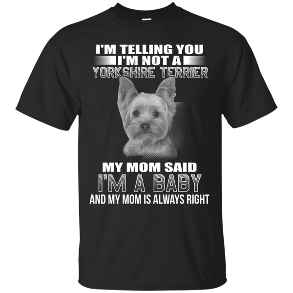 I'm Telling You I'm Not A Yorkshire Terrier My Mom Said I'm A Baby T-shirt