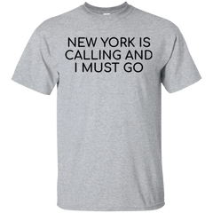 New York Is Calling And I Must Go T-shirt