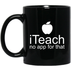 iTeach There's No App For That Teacher Coffee Mug
