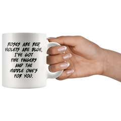 Roses are Red Violets are Blue I've got Five Fingers - Funny Mug