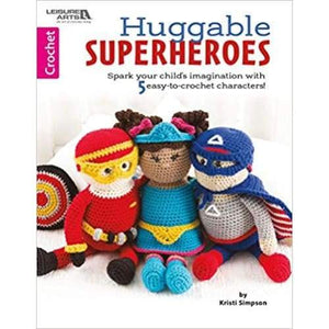Huggable Superheroes: Spark Your Childs Imagination with 5 Easy to Crochet Characters! - book