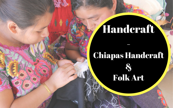 Chiapas handcrafts and Folk art