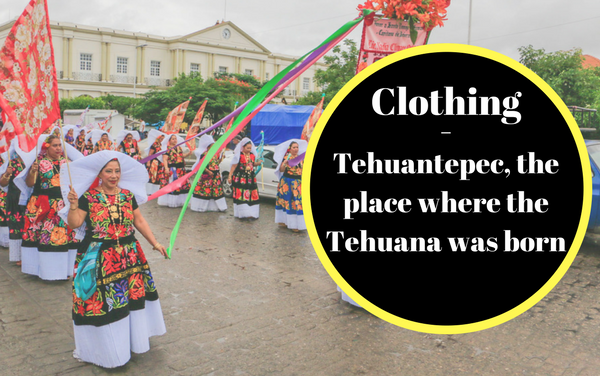 Tehuantepec, the place where the Tehuana was born