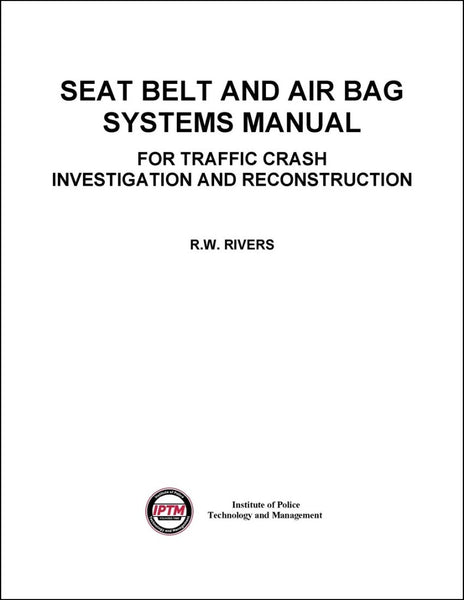 Seat Belt and Air Bag Systems Manual For Traffic Crash Investigation and Reconstruction