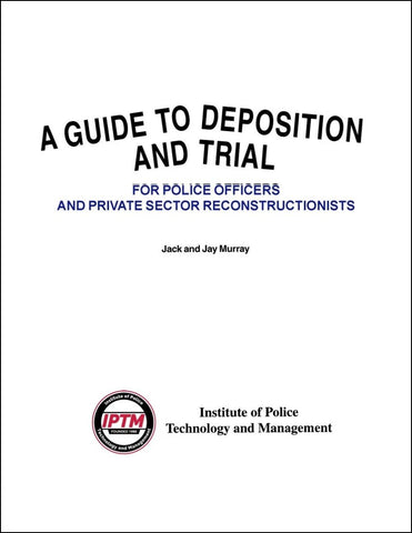A Guide to Deposition and Trial for Police Officers and Private Sector Reconstructionists