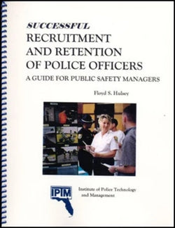 Successful Recruitment and Retention of Police Officers: A Guide for Public Safety Managers