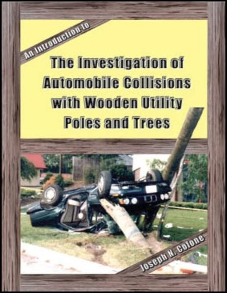 An Introduction to the Investigation of Automobile Collisions with Wooden Utility Poles and Trees