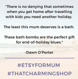 """There is no denying that sometimes when you get home after travelling with kids you need another holiday. The least this mum deserves is a bath. These bath bombs are the perfect gift for end-of-holiday blues."" - Dawn O'Porter, #EtsyForMum 2018"