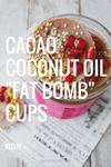 "Cacao Coconut Oil ""Fat Bomb"" Cups"