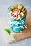 Roasted Corn, Avocado and Tomato Salad