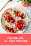 Strawberry Basil Goat Cheese Bruschetta
