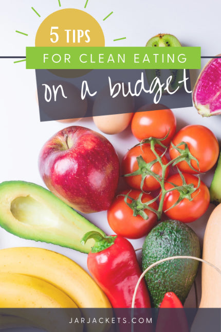 5 Tips For Clean Eating On A Budget