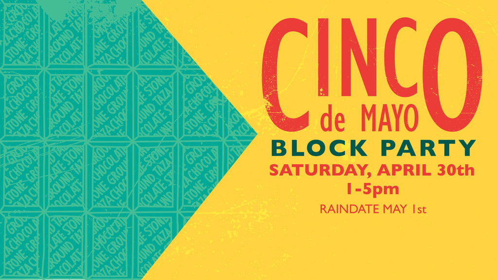Join the Taza Chocolate Annual Cinco de Mayo Block Party on Saturday, April 30th 2016 from 1-5pm at the Taza Chocolate Factory | 561 Windsor Street, Somerville, MA 02135