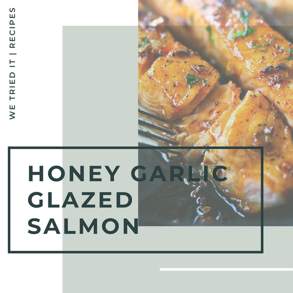 We Tried It- Honey Garlic Glazed Salmon
