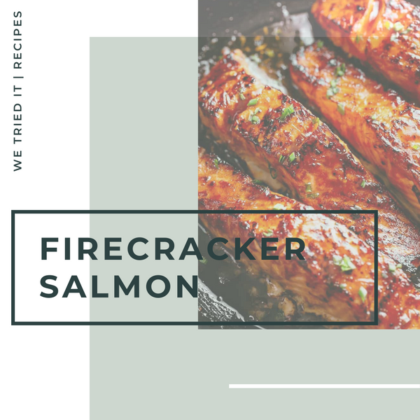 We Tried It - Firecracker Salmon