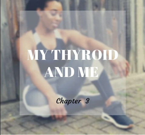 My Thyroid and me Chapter 3