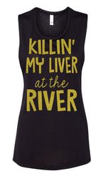 KILLIN' My Liver At The River - Ladies, Flowy Muscle Tank various colors available