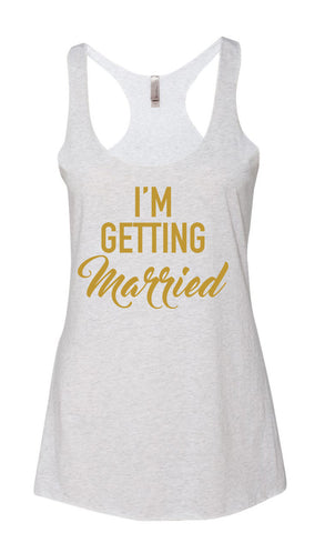 """I'm Getting Married"" & ""So We're Getting Drunk"" Racerback Tank Top-Heather White and Tahiti Blue w/ Gold"