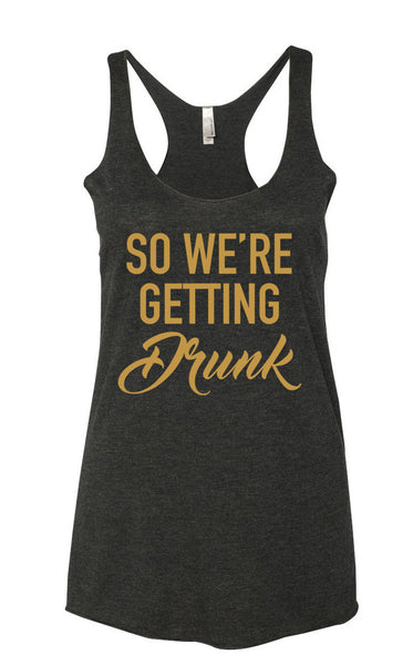 """I'm Getting Married"" & ""So We're Getting Drunk"" Racerback Tank Top-Heather White and Vintage Black w/ Gold"