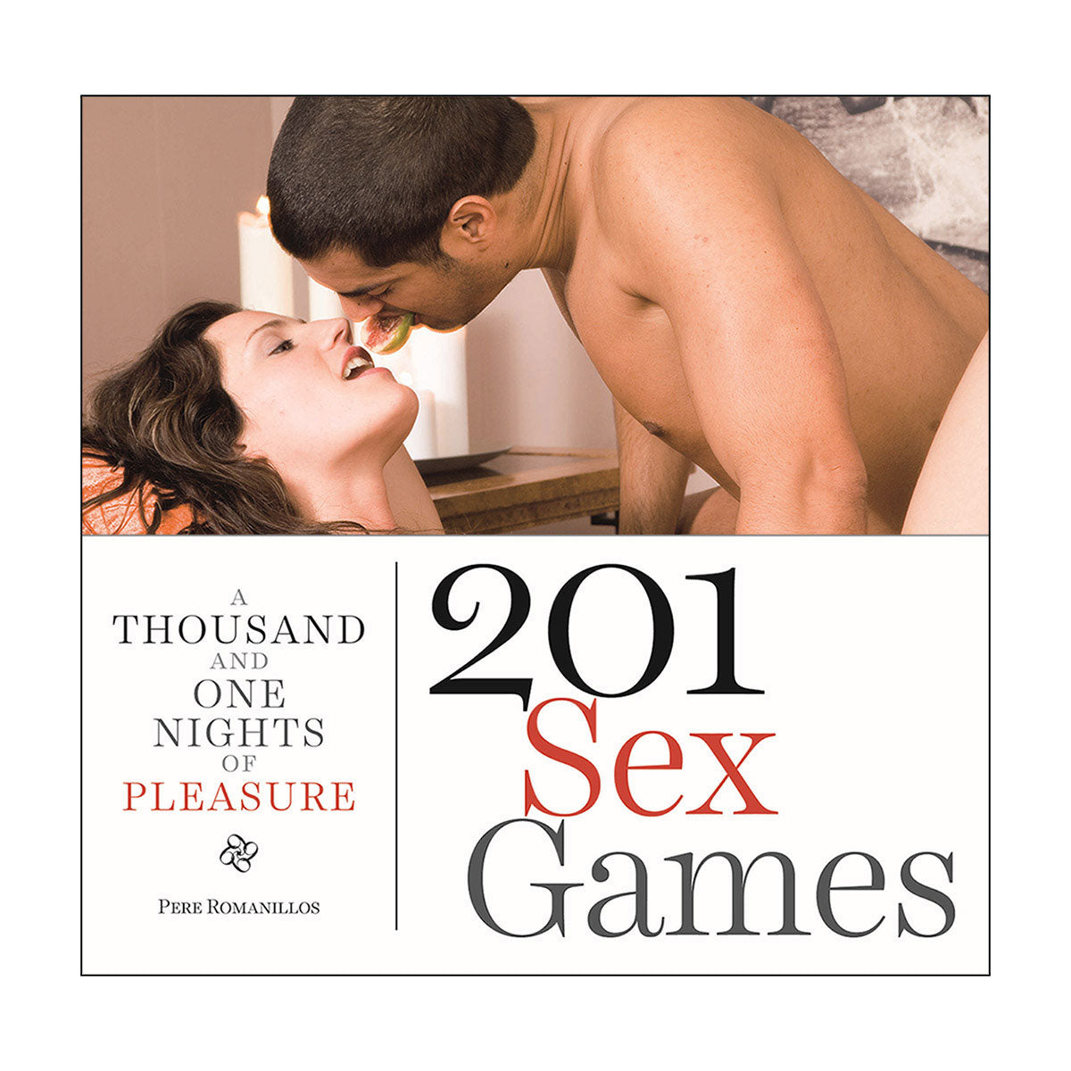 201 Sex Games: A Thousand and One Nights of Pleasure - Skyhorse Publishing