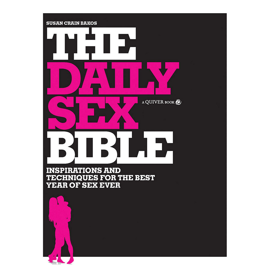 Daily Sex Bible - Inspirations and Techniques for the Best Year of Sex Ever - Quiver