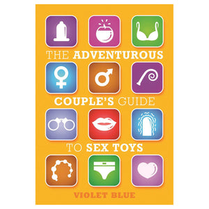 Adventurous Couple's Guide To Sex Toys, 2nd Edition - Cleis Press