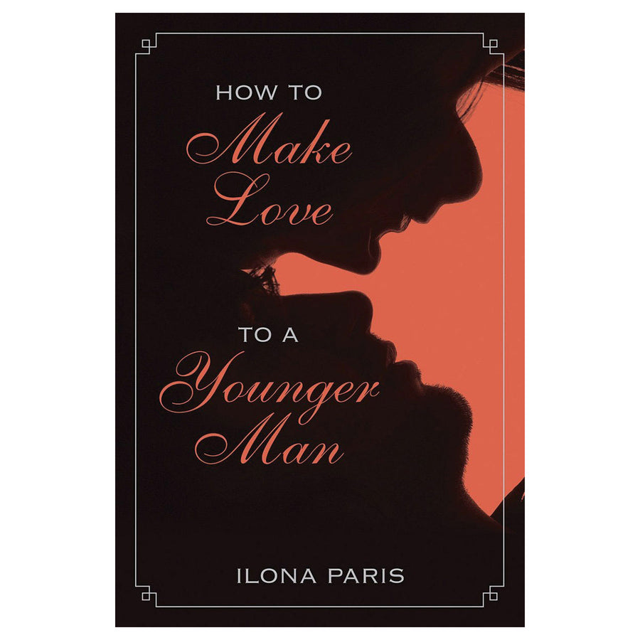How to Make Love to a Younger Man - Skyhorse Publishing